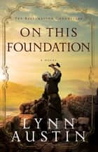 On This Foundation (The Restoration Chronicles Book #3) ebook by