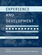 Experience and Development - A Festschrift in Honor of Sandra Wood Scarr ebook by Kathleen McCartney, Richard A. Weinberg