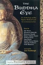 The Buddha Eye - An Anthology of the Kyoto School and it's Comtemporaries ebook by Frederick Franck, Frederick Franck, Joan Stambaugh