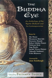 The Buddha Eye - An Anthology of the Kyoto School and it's Comtemporaries ebook by Frederick Franck,Frederick Franck,Joan Stambaugh