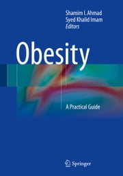 Obesity - A Practical Guide ebook by Shamim I. Ahmad,Syed Khalid Imam