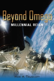 Beyond Omega - Millennial Reign ebook by Ron K Truscott