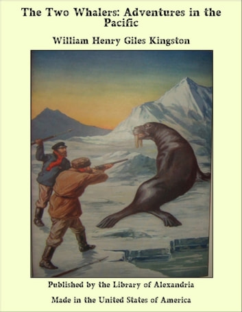The Two Whalers: Adventures in the Pacific ebook by William Henry Giles Kingston