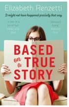 Based on a True Story eBook by Elizabeth Renzetti