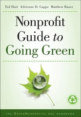 Nonprofit Guide to Going Green ebook by Ted Hart