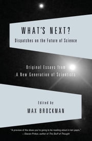 What's Next? - Dispatches on the Future of Science ebook by Max Brockman