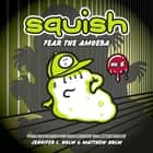 Squish #6: Fear the Amoeba audiobook by Jennifer L. Holm, Matthew Holm
