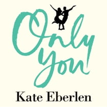 Only You - Escape This Summer with the Most Anticipated Romance of the Year audiobook by Kate Eberlen, Kristin Atherton