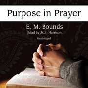 Purpose in Prayer audiobook by E. M. Bounds