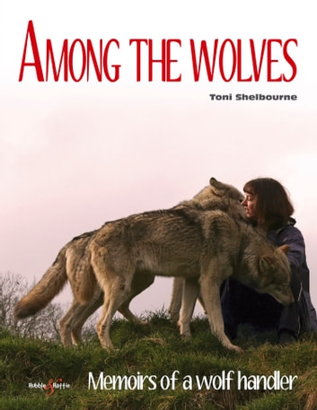 Among the wolves - Memoirs of a wolf handler ebook by Toni Shelbourne