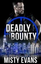 Deadly Bounty SCVC Taskforce Series, Book 11 ebook by Misty Evans