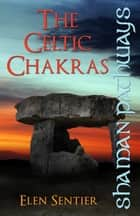 Shaman Pathways - The Celtic Chakras ebook by Elen Sentier