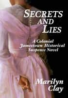 Secrets And Lies: A Colonial Jamestown Historical Suspense Novel ebook by Marilyn Clay
