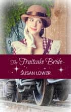 The Fruitcake Bride ebook by Susan Lower