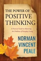 The Power of Positive Thinking ebook by