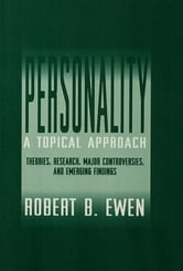 Personality: A Topical Approach - Theories, Research, Major Controversies, and Emerging Findings ebook by Robert B. Ewen