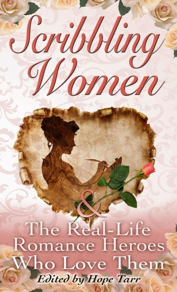 Scribbling Women & the Real-Life Romance Heroes Who Love Them - 28 Bestselling Romance Writers Share Their Real-Life Love Stories ebook by Hope Tarr,Deanna Raybourn,Lisa Renee Jones,Julie Kenner,Megan Frampton,Sonali Dev,Delilah Marvelle,Donna Grant,Jen McLaughlin,May McGoldrick,Sara Jane Stone,Suzan Colon