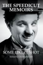 The Speedicut Memoirs - Some Like It Shot ebook by Christopher Joll