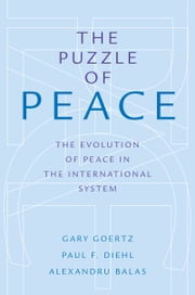 The Puzzle of Peace: The Evolution of Peace in the International System ebook by Gary Goertz,Paul F. Diehl,Alexandru Balas