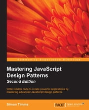 Mastering JavaScript Design Patterns - Second Edition ebook by Simon Timms