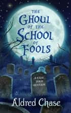 The Ghoul of the School of Fools - Tales Told in Verse ebook by Aldred Chase