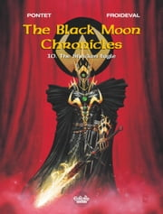 Black Moon Chronicles - Volume 10 - The Stricken Eagle ebook by François Froideval, Pontet Cyril