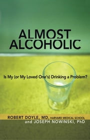 Almost Alcoholic - Is My (or My Loved One's) Drinking a Problem? ebook by Joseph Nowinski, Ph.D.,Robert Doyle, M.D.