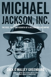 Michael Jackson, Inc. - The Rise, Fall, and Rebirth of a Billion-Dollar Empire ebook by Zack O'Malley Greenburg