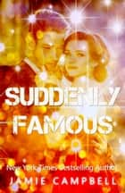 Suddenly Famous ebook by Jamie Campbell