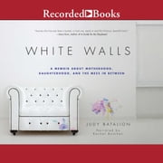White Walls - A Memoir About Motherhood, Daughterhood, and the Mess in Between audiobook by Judy Batalion