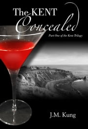 THE KENT Concealed - Part One of THE KENT Trilogy ebook by J. M. Kung