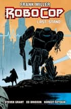RoboCop Vol. 3: Last Stand Part Two ebook by Frank Miller, Steven Grant, Ed Brisson,...