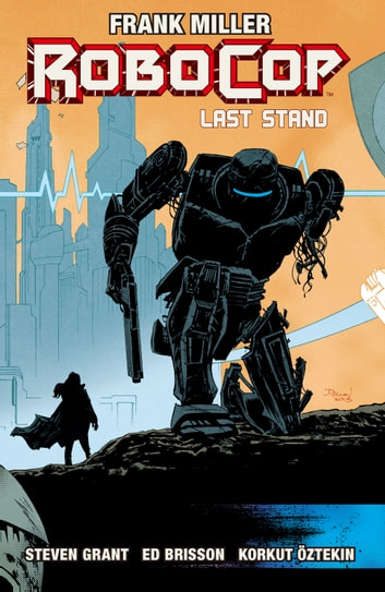 RoboCop Vol. 3: Last Stand Part Two ebook by Frank Miller,Steven Grant,Ed Brisson,Korkut Öztekin