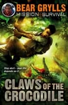 Mission Survival 5: Claws of the Crocodile ebook by Bear Grylls