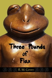 Three Pounds of Flax ebook by R. M. Green