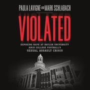 Violated - Exposing Rape at Baylor University amid College Football's Sexual Assault Crisis audiobook by Paula Lavigne, Mark Schlabach