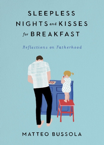 Sleepless Nights and Kisses for Breakfast - Reflections on Fatherhood ebook by Matteo Bussola