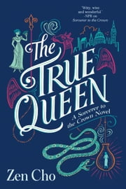 The True Queen ebook by Zen Cho