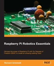 Raspberry Pi Robotics Essentials ebook by Richard Grimmett