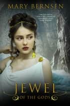 Jewel of the Gods ebook by Mary Bernsen