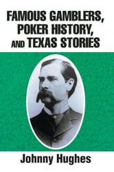 Famous Gamblers, Poker History, and Texas Stories ebook by Johnny Hughes