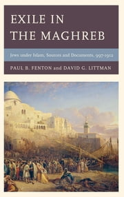 Exile in the Maghreb - Jews under Islam, Sources and Documents, 997–1912 ebook by Paul B. Fenton,David G. Littman