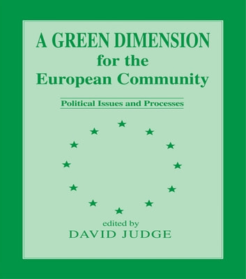 A Green Dimension for the European Community - Political Issues and Processes ebook by David Judge