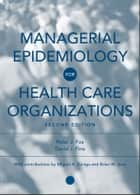 Managerial Epidemiology for Health Care Organizations ebook by David J. Fine, Brian W. Amy, Peter J. Fos,...