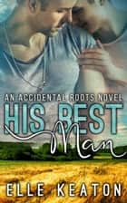 His Best Man - Accidental Roots, #7 ebook by Elle Keaton