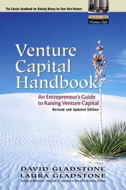 Venture Capital Handbook: An Entrepreneur's Guide to Raising Venture Capital, Revised and Updated Edition ebook by Gladstone, David