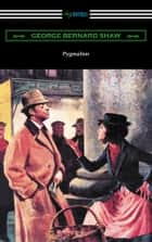 Pygmalion (Illustrated by May Wilson Preston) ebook by George Bernard Shaw