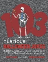 103 Hilarious Halloween Jokes For Kids - Riddles & Jokes Guaranteed to Keep Your Little Ghouls and Monsters Laughing ebook by Scott Allen