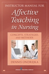 Affective Teaching in Nursing - Connecting to Feelings, Values, and Inner Awareness ebook by Dennis Ondrejka, PhD, RN, CNS