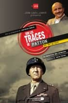 Sur les traces de Patton en Belgique ebook by Jean-Louis Lahaye